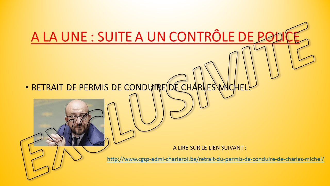 cgsp admi charleroi retrait du permis de conduire de charles michel. Black Bedroom Furniture Sets. Home Design Ideas